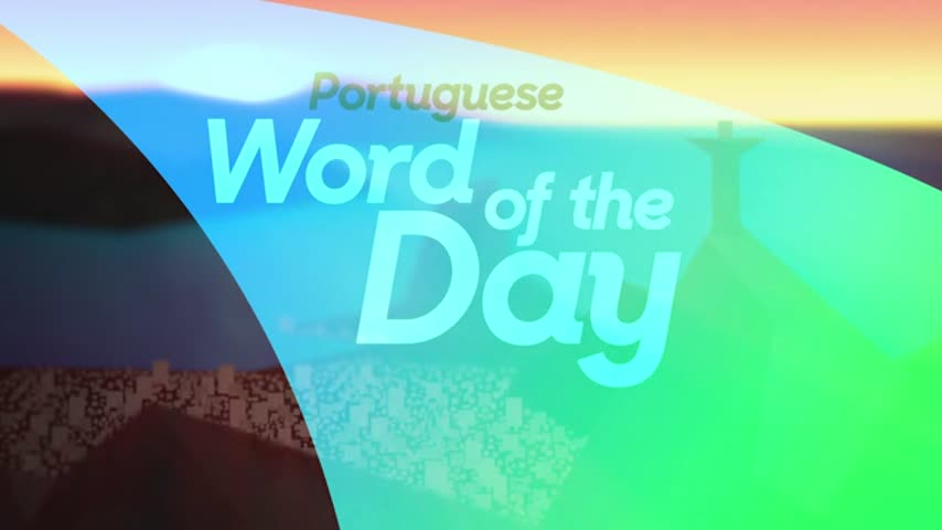 Portuguese Word of the Day- Friday- August 19_20160819195008