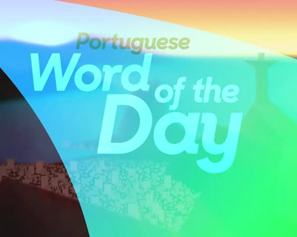 Portuguese Word of the Day- Monday- August 15_20160815144501