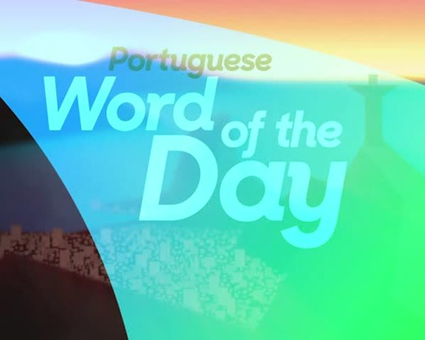 Portuguese Word of the Day- Thursday- August 18_20160818160509